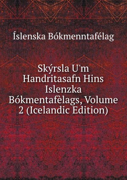 Íslenska bókmenntafélag Skyrsla U.m Handritasafn Hins Islenzka Bokmentafelags, Volume 2 (Icelandic Edition) íslenska bókmenntafélag skirnir ny ti indi hins islenzka bokmentafelags volume 78