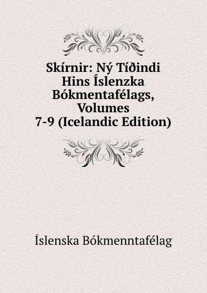 Íslenska bókmenntafélag Skirnir: Ny Ti.indi Hins Islenzka Bokmentafelags, Volumes 7-9 (Icelandic Edition) íslenska bókmenntafélag skirnir ny ti indi hins islenzka bokmentafelags volume 78
