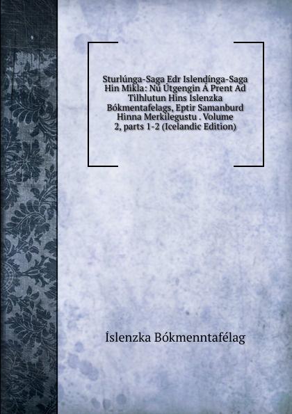 Íslenzka bókmenntafélag Sturlunga-Saga Edr Islendinga-Saga Hin Mikla: Nu Utgengin A Prent Ad Tilhlutun Hins Islenzka Bokmentafelags, Eptir Samanburd Hinna Merkilegustu . Volume 2,.parts 1-2 (Icelandic Edition) íslenska bókmenntafélag skirnir ny ti indi hins islenzka bokmentafelags volume 78