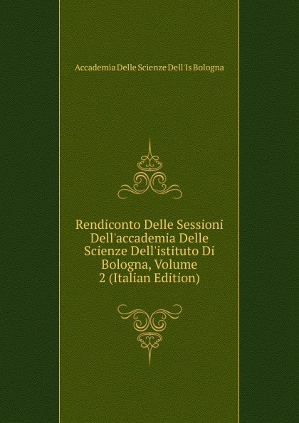 Accademia Delle Scienze Dell'Is Bologna Rendiconto Delle Sessioni Dell.accademia Delle Scienze Dell.istituto Di Bologna, Volume 2 (Italian Edition) st george the visitation of london anno domini 1633 1634 and 1635 made by sr henry st george kt richmond herald and deputy and marshal to sr richard st george kt clarencieux king of armes 15 17