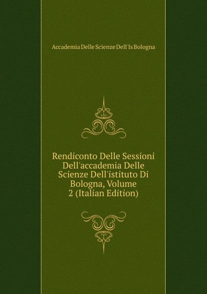 Accademia Delle Scienze Dell'Is Bologna Rendiconto Delle Sessioni Dell.accademia Delle Scienze Dell.istituto Di Bologna, Volume 2 (Italian Edition) лоферы marco tozzi marco tozzi ma143aweacj0