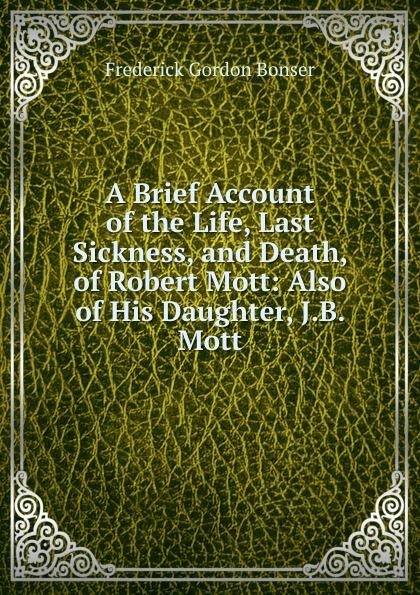 лучшая цена Frederick Gordon Bonser A Brief Account of the Life, Last Sickness, and Death, of Robert Mott: Also of His Daughter, J.B. Mott