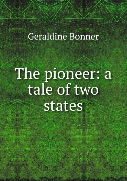 купить Geraldine Bonner The pioneer: a tale of two states онлайн