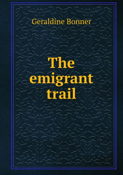 купить Geraldine Bonner The emigrant trail онлайн