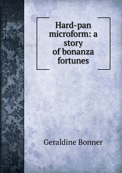 купить Geraldine Bonner Hard-pan microform: a story of bonanza fortunes онлайн