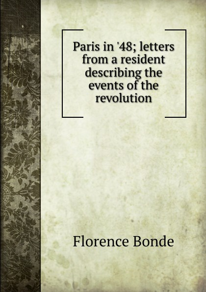 Florence Bonde Paris in .48; letters from a resident describing the events of revolution