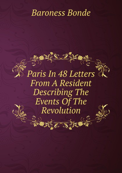 Baroness Bonde Paris In 48 Letters From A Resident Describing The Events Of Revolution