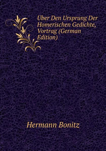 Hermann Bonitz Uber Den Ursprung Der Homerischen Gedichte, Vortrag (German Edition) christian muff uber den vortrag der chorischen partieen bei aristophanes