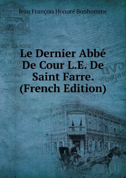Фото - Jean François Honoré Bonhomme Le Dernier Abbe De Cour L.E. De Saint Farre. (French Edition) jean paul gaultier le male