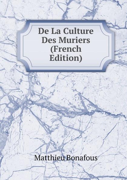 Matthieu Bonafous De La Culture Des Muriers (French Edition) reforming french culture