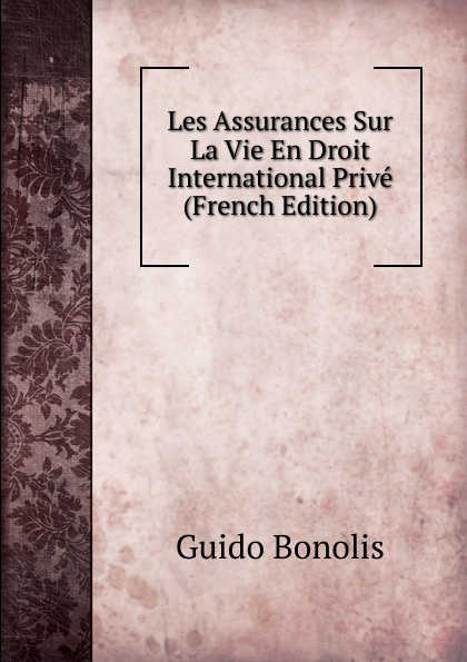 Guido Bonolis Les Assurances Sur La Vie En Droit International Prive (French Edition) jules valéry les assurances sur la vie en droit international prive