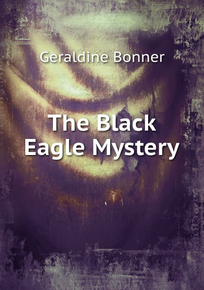 купить Geraldine Bonner The Black Eagle Mystery онлайн