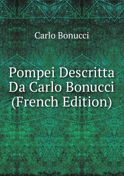 Carlo Bonucci Pompei Descritta Da Carlo Bonucci (French Edition) цена 2017