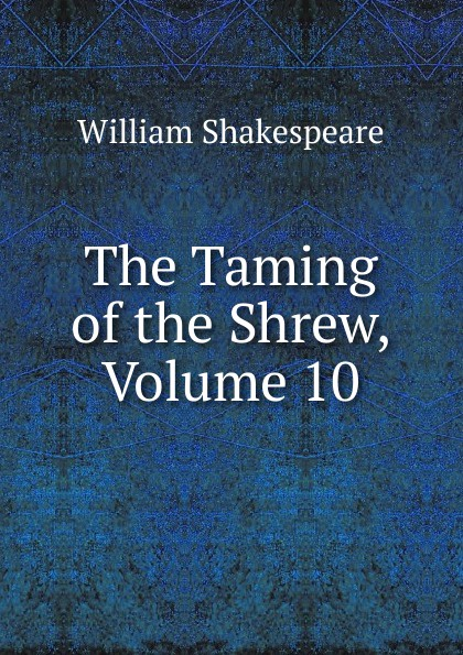 Уильям Шекспир The Taming of the Shrew, Volume 10 уильям шекспир the taming of the shrew