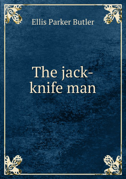 все цены на Ellis Parker Butler The jack-knife man онлайн