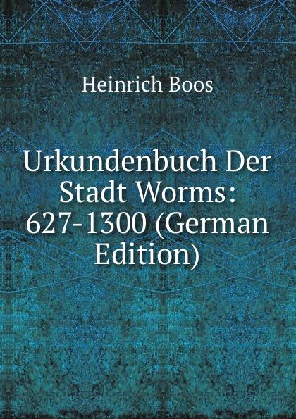 Urkundenbuch Der Stadt Worms: 627-1300 (German Edition)