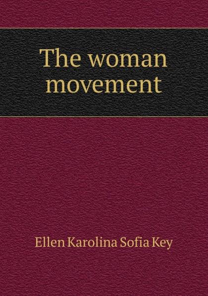 Ellen Karolina Sofia Key The woman movement ellen karolina sofia key love and marriage