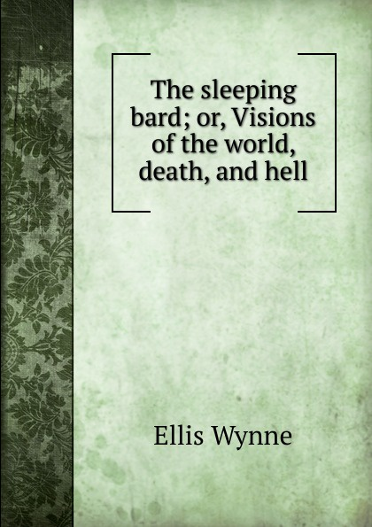 The sleeping bard; or, Visions of the world, death, and hell