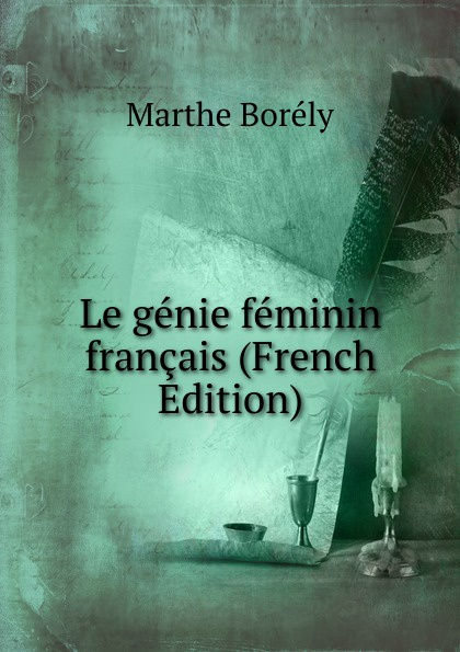 Marthe Borély Le genie feminin francais (French Edition) цена и фото