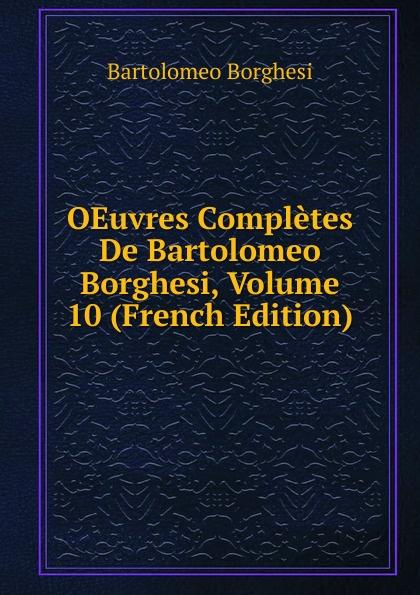 Bartolomeo Borghesi OEuvres Completes De Bartolomeo Borghesi, Volume 10 (French Edition) bartolomeo borghesi oeuvres completes de bartolomeo borghesi tome 6
