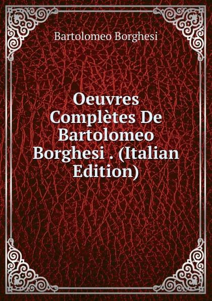 Bartolomeo Borghesi Oeuvres Completes De Bartolomeo Borghesi . (Italian Edition) bartolomeo borghesi oeuvres completes de bartolomeo borghesi tome 6