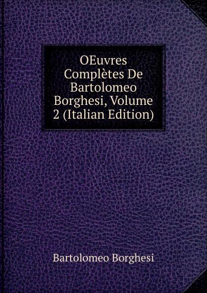 Bartolomeo Borghesi OEuvres Completes De Bartolomeo Borghesi, Volume 2 (Italian Edition) bartolomeo borghesi oeuvres completes de bartolomeo borghesi tome 6
