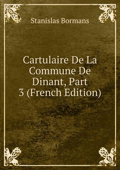 Cartulaire De La Commune De Dinant, Part 3 (French Edition)