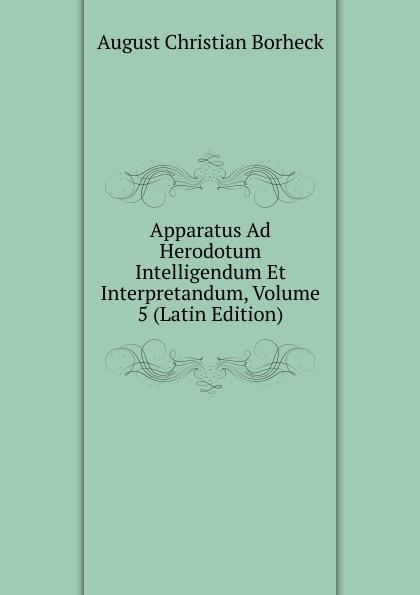 Apparatus Ad Herodotum Intelligendum Et Interpretandum, Volume 5 (Latin Edition)