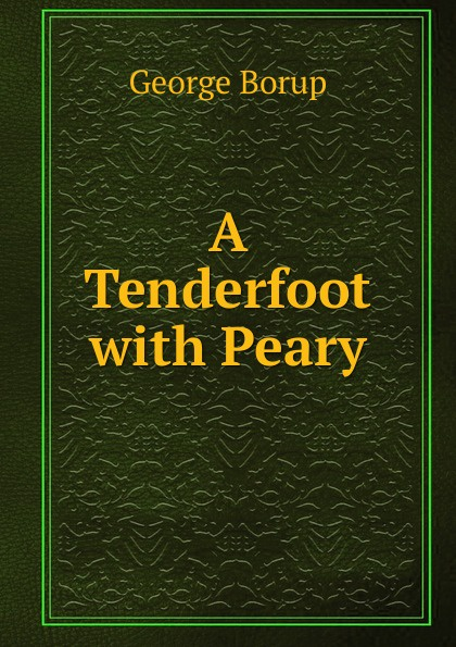 Фото George Borup A Tenderfoot with Peary