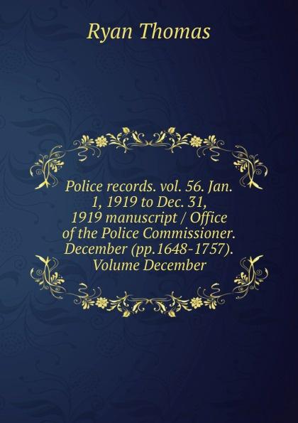 Ryan Thomas Police records. vol. 56. Jan. 1, 1919 to Dec. 31, 1919 manuscript / Office of the Police Commissioner. December (pp.1648-1757). Volume December