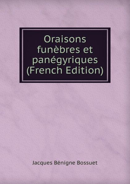 Bossuet Jacques Bénigne Oraisons funebres et panegyriques (French Edition) jacques bénigne bossuet oraisons funebres t 2