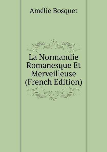 La Normandie Romanesque Et Merveilleuse (French Edition)