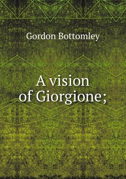 Gordon Bottomley A vision of Giorgione; цена и фото