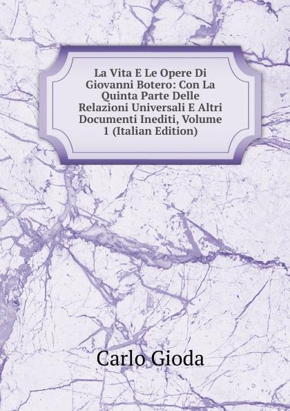 Carlo Gioda La Vita E Le Opere Di Giovanni Botero: Con La Quinta Parte Delle Relazioni Universali E Altri Documenti Inediti, Volume 1 (Italian Edition) junya watanabe пальто