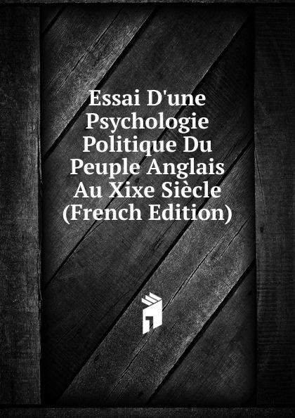 Essai D.une Psychologie Politique Du Peuple Anglais Au Xixe Siecle (French Edition) john richard green histoire du peuple anglais
