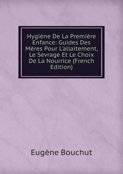 Eugène Bouchut Hygiene De La Premiere Enfance: Guides Des Meres Pour L.allaitement, Le Sevrage Et Le Choix De La Nourrice (French Edition) triinu meres kuningate tagasitulek