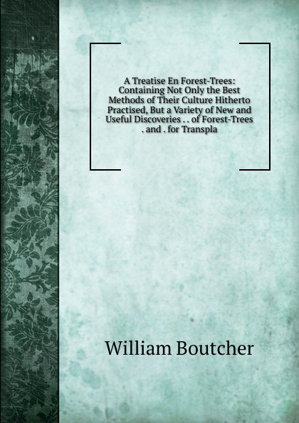 William Boutcher A Treatise En Forest-Trees: Containing Not Only the Best Methods of Their Culture Hitherto Practised, But a Variety of New and Useful Discoveries . . of Forest-Trees . and . for Transpla forest leafy trees print tapestry wall hanging art
