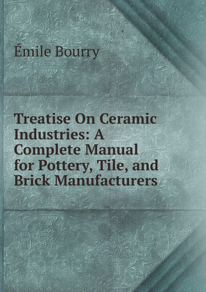 Emile Bourry Treatise On Ceramic Industries: A Complete Manual for Pottery, Tile, and Brick Manufacturers random cartoon ceramic tile decal 1pc