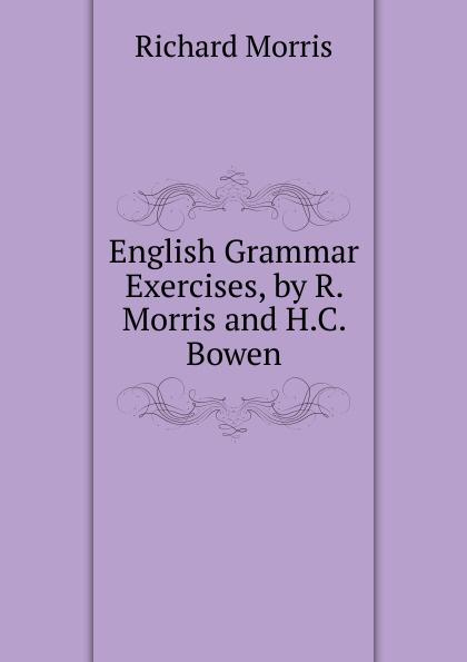 Richard Morris English Grammar Exercises, by R. Morris and H.C. Bowen недорго, оригинальная цена