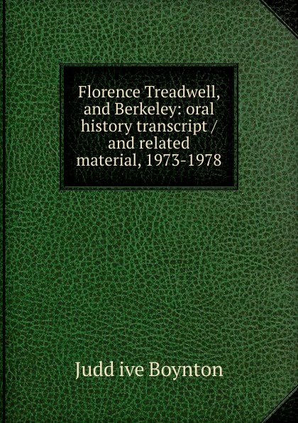 Judd ive Boynton Florence Treadwell, and Berkeley: oral history transcript / and related material, 1973-1978 george b ive hartzog the national parks 1965 oral history transcript and related material 1965 1973