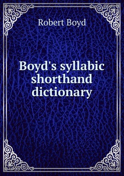 Robert Boyd B syllabic shorthand dictionary