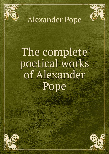 Pope Alexander The complete poetical works of Alexander Pope alexander pope the poetical works vol 2