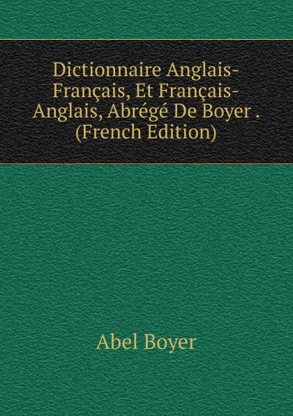 Abel Boyer Dictionnaire Anglais-Francais, Et Francais-Anglais, Abrege De Boyer . (French Edition) цена