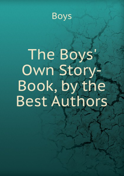 Boys The Boys. Own Story-Book, by the Best Authors