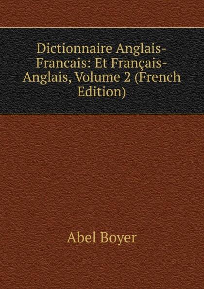 Abel Boyer Dictionnaire Anglais-Francais: Et Francais-Anglais, Volume 2 (French Edition) цена