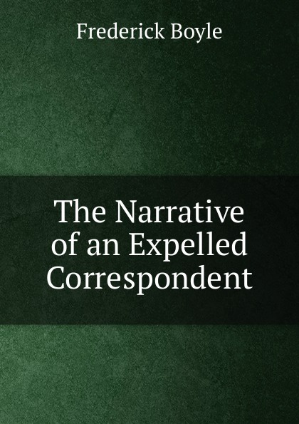 Frederick Boyle The Narrative of an Expelled Correspondent expelled
