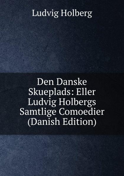 Robert Eduard Prutz Den Danske Skueplads: Eller Ludvig Holbergs Samtlige Comoedier (Danish Edition) цены