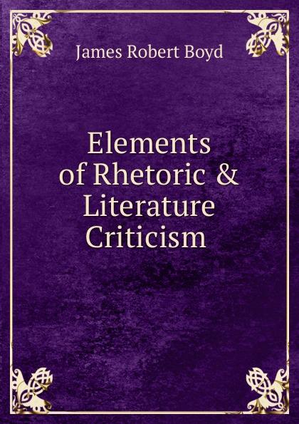 James Robert Boyd Elements of Rhetoric . Literature Criticism