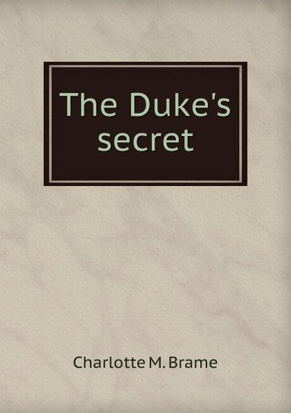 цена Charlotte M. Brame The Duke.s secret онлайн в 2017 году