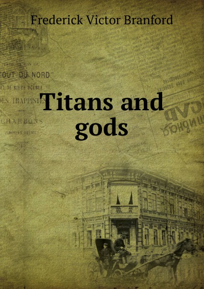 Frederick Victor Branford Titans and gods victor branford the coming polity a study in reconstruction by victor branford and patrick geddes
